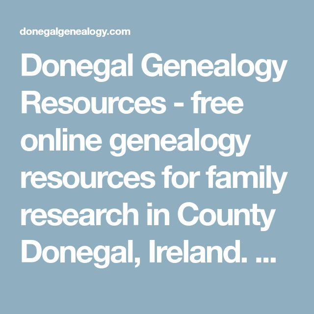 Donegal Genealogy Resources - free online genealogy resources for family research in County Donegal, Ireland. Over 3000 pages of online records including Census, Church & Civil register transcripts, Headstone Inscriptions, 1857 Griffith's Valuations, photographs, maps and more.