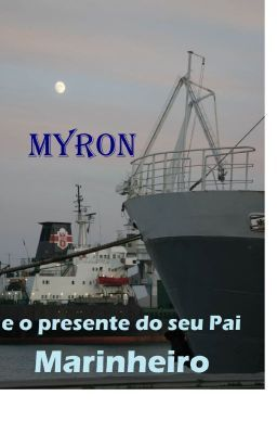 Myron e o presente do seu Pai Marinheiro #wattpad #conto