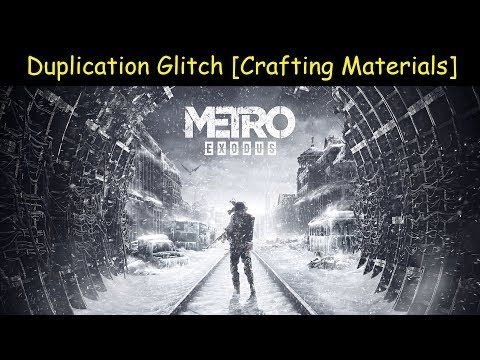Metro Exodus has a glitch allowing you to dupe crafting