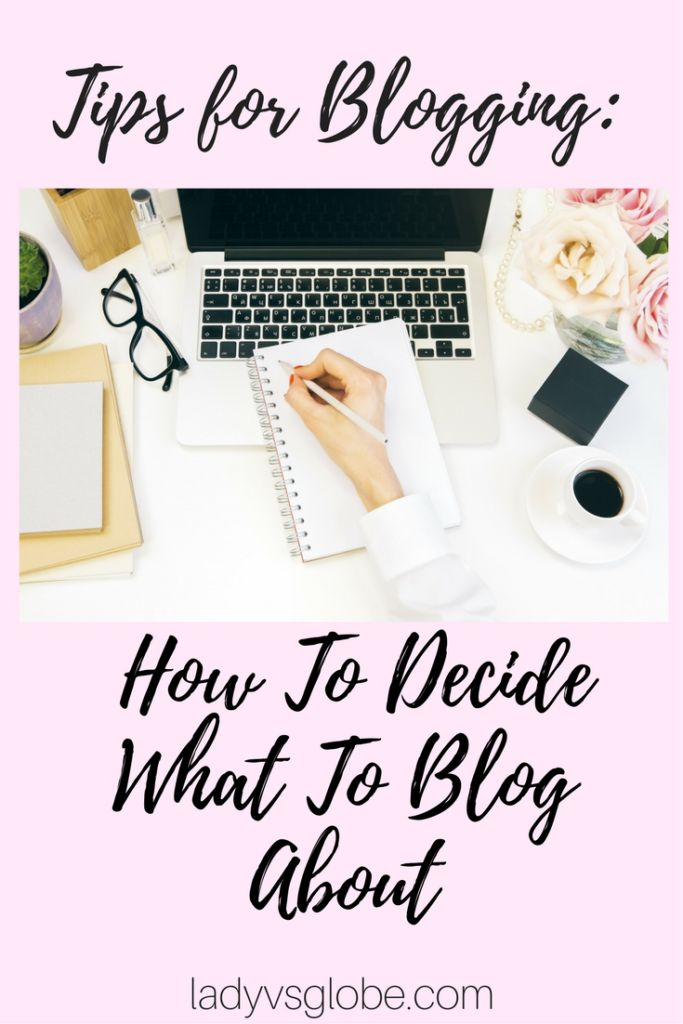 Tips for Blogging: How To Decide What To Blog About-Use the following simple steps to come up with high quality blog topics