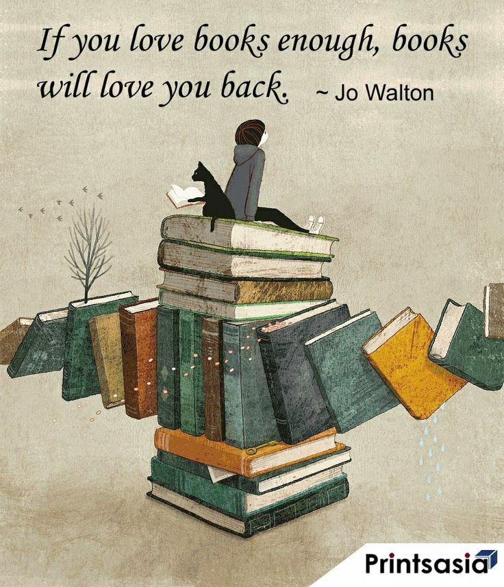 If you love books enough,books will love you back. --Jo Walton.
