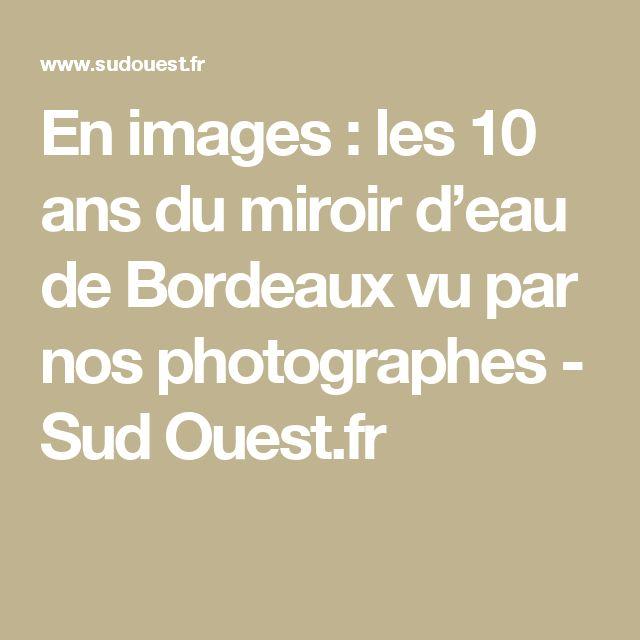 En images: les 10 ans du miroir d'eau de Bordeaux vu par nos photographes - Sud Ouest.fr