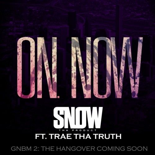 """Snow Tha Product Ft. Trae Tha Truth """"On Now"""" 