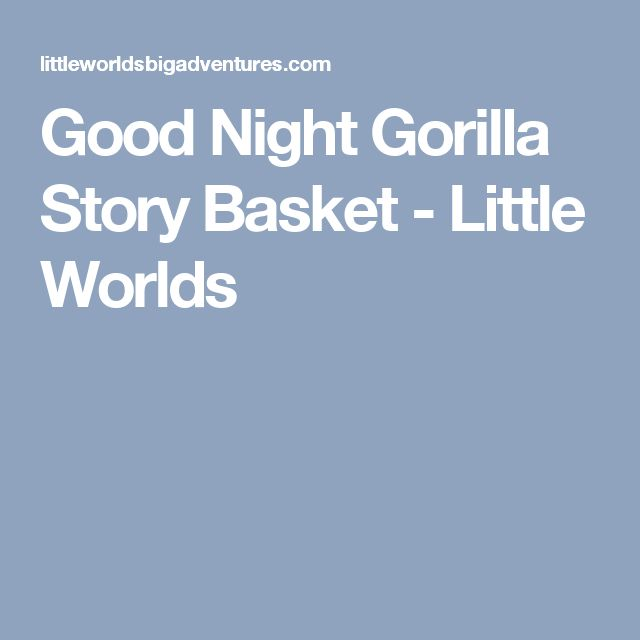 Good Night Gorilla Story Basket - Little Worlds