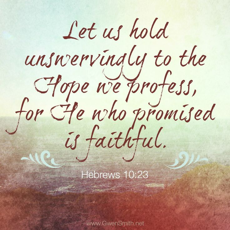 Let us hold unswervingly to the hope we profess, for He who promised is faithful #Hebrews 10:23 #scripture