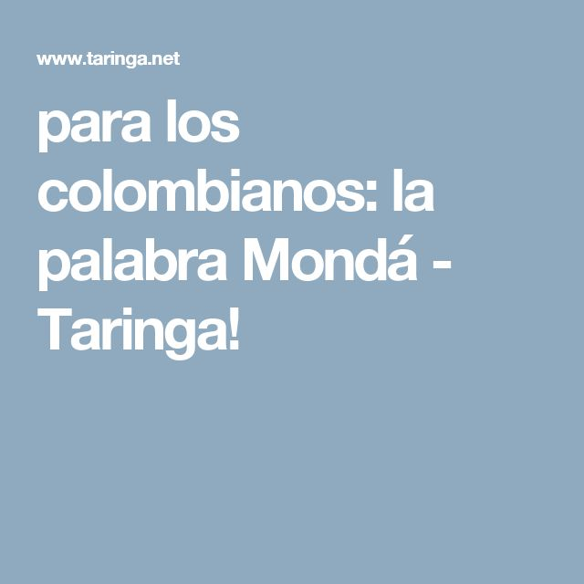 para los colombianos: la palabra Mondá - Taringa!