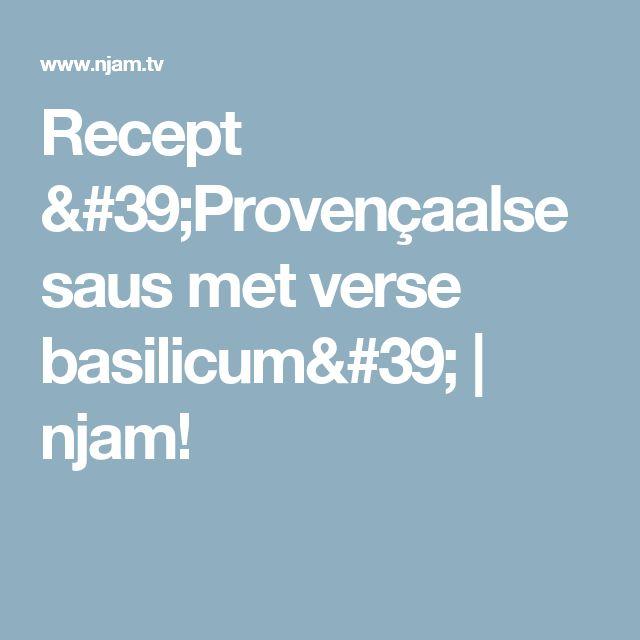 Recept 'Provençaalse saus met verse basilicum' | njam!