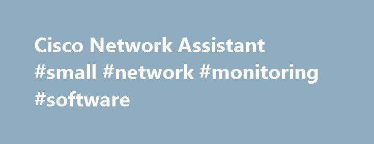 Cisco Network Assistant #small #network #monitoring #software http://st-loius.remmont.com/cisco-network-assistant-small-network-monitoring-software/  # Cisco Network Assistant Cisco Network Assistant simplifies wired and wireless network management for networks up to 80 devices with its intuitive GUI and a task-based menu. Cisco Network Assistant is free and is optimized to apply common services across Cisco switches, routers, wireless controllers, and access points. Through a direct link to…
