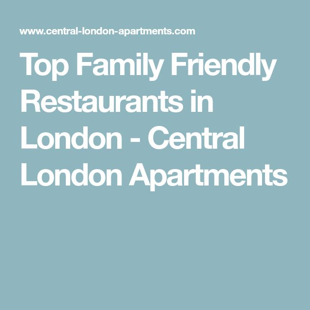 Top Family Friendly Restaurants in London - Central London Apartments
