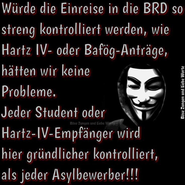 Würde die Einreise in die BRD so streng kontrolliert werden, wie Hartz IV oder Bafög Anträge, hätten wir keine Probleme. Jeder Student oder Hartz IV Empfänger wird hier gründlicher kontrolliert, als jeder Asylbewerber!!!