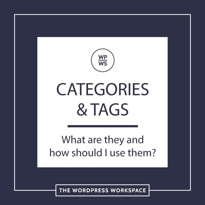 Categories and Tags in WordPress - What are they and how should I use them?