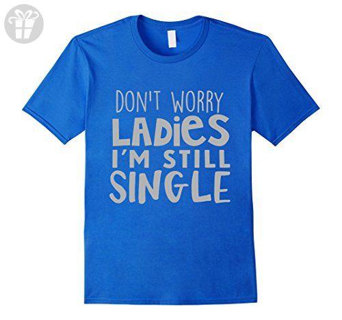 Mens Don't Worry Ladies I'm Still Single Funny Single Guy TShirt Medium Royal Blue - Funny shirts (*Amazon Partner-Link)