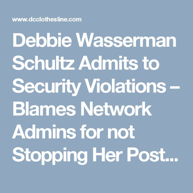Debbie Wasserman Schultz Admits to Security Violations – Blames Network Admins for not Stopping Her Posted on June 2, 2017 by Tim Brown This is the same old song and dance with these Communist Democrats. They violate law and policy, and then blame other people for crimes they commit. Former DNC chairwoman Debbie Wasserman Schultz admitted that she violated official information security policy. However, as usual, she will not accept responsibility and blamed the House of Representatives chief…