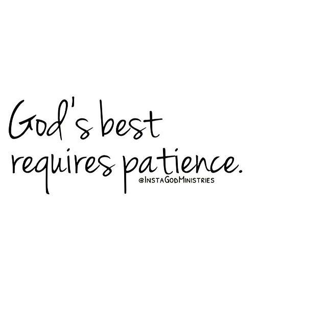 In order to receive the best that God has for you it requires patience. His timing is perfect so believe that when it's right all things will come together for your good.