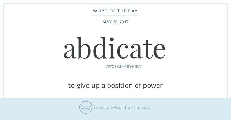 Give it up. English includes many words for the process of throwing in the towel, especially for relinquishing a job or elected office. Abdicate, a derivative of the prefix ab- (meaning 'from,' 'away,