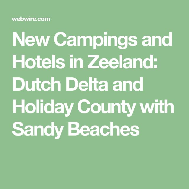 New Campings and Hotels in Zeeland: Dutch Delta and Holiday County with Sandy Beaches