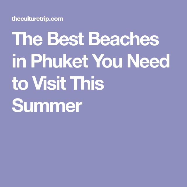 The Best Beaches in Phuket You Need to Visit This Summer