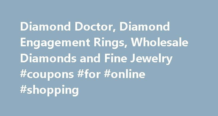 Diamond Doctor, Diamond Engagement Rings, Wholesale Diamonds and Fine Jewelry #coupons #for #online #shopping http://retail.nef2.com/diamond-doctor-diamond-engagement-rings-wholesale-diamonds-and-fine-jewelry-coupons-for-online-shopping/  #diamond retailers # >> Choose Your Diamond Ring Style DIAMOND DOCTOR The ultimate diamond resource Diamond Doctor is the Official Jeweler of The Dallas Cowboys. Our customers benefit from our proven excellence through years of quality service. Our diamonds…