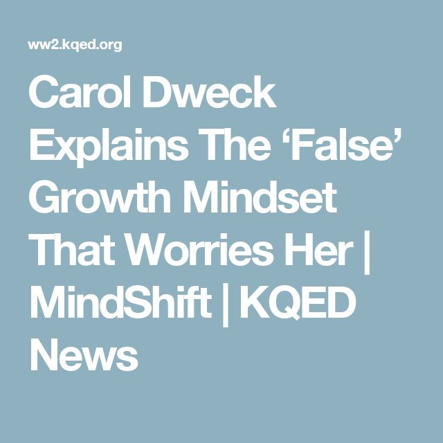 Carol Dweck Explains The 'False' Growth Mindset That Worries Her | MindShift | KQED News