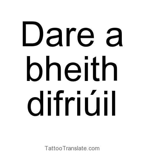 Tattoo: Dare to be different  translated to irish
