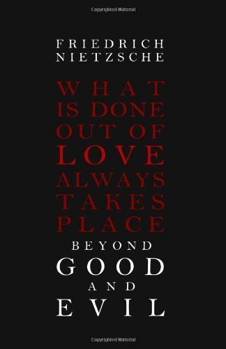 Beyond Good and Evil by Friedrich Nietzsche. I went through an Existentialist phase in high school because I am a horrible, pretentious person. But this book remains one of the only philosophy books I can still enjoy. Endlessly quotable.