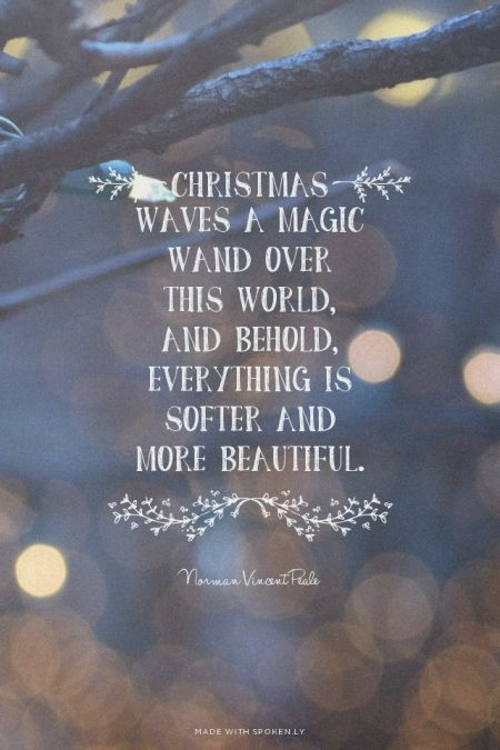 Christmas waves a magic wand over this world, and behold, everything is softer and more beautiful. - Norman Vincent Peale: