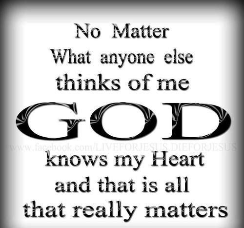 The Heart Know Who He Loves: No Matter What Anyone Else Thinks Of Me God Knows My Heart