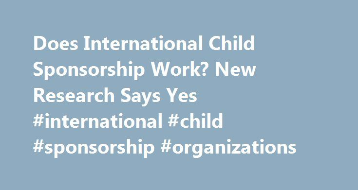 Does International Child Sponsorship Work? New Research Says Yes #international #child #sponsorship #organizations http://entertainment.nef2.com/does-international-child-sponsorship-work-new-research-says-yes-international-child-sponsorship-organizations/  # The University of Chicago Press / Journal of Political Economy Child sponsorship is a leading form of direct aid from households in wealthy countries to children in developing countries, with approximately 3.39 billion dollars spent to…