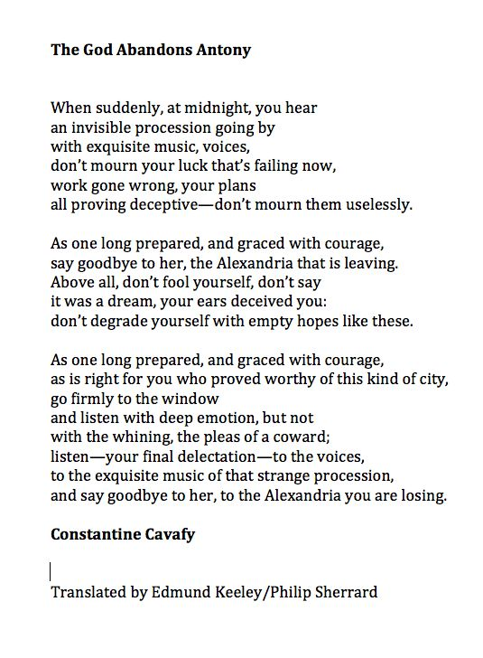 """Greek poet - Constantine Cavafy. The God Abandons Antony Canadian poet and singer-songwriter Leonard Cohen transformed this poem (based on Mark Antony's loss of the city of Alexandria and his empire) into a song """"Alexandra Leaving"""""""