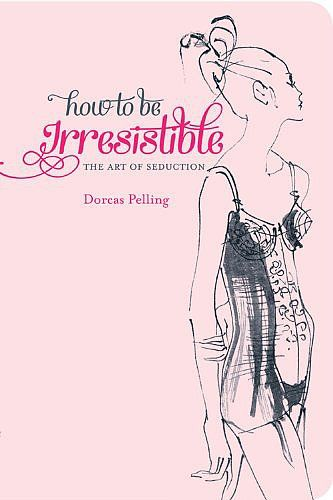 "Dorcas Pelling's cheeky pocket-sized guide to ""erotic etiquette"" How to Be Irresistible: The Art of Seduction would make the perfect gift for the single ladies in your life with a sense of humor. Out Nov. 1"