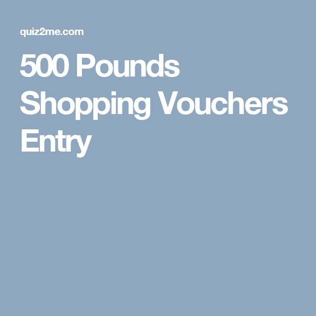 500 Pounds Shopping Vouchers Entry
