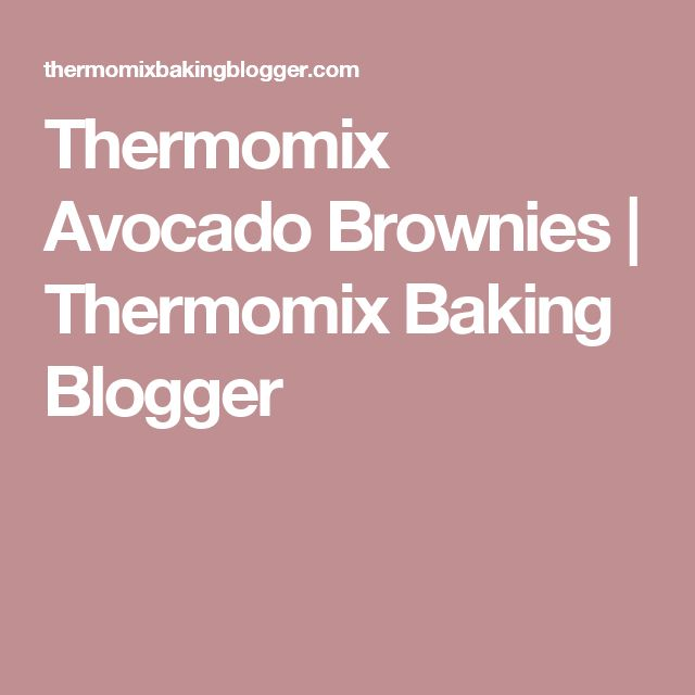 Thermomix Avocado Brownies | Thermomix Baking Blogger