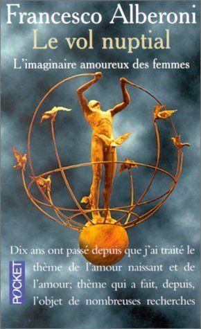 Vol nuptial -le de FRANCESCO ALBERONI, http://www.amazon.ca/dp/226606360X/ref=cm_sw_r_pi_dp_V8PMsb0CN31MZ