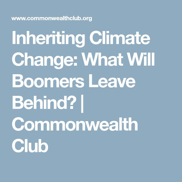 Inheriting Climate Change: What Will Boomers Leave Behind? | Commonwealth Club