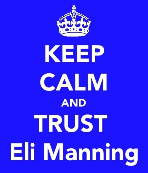 keep calm and trust eli manning...missing football season already!
