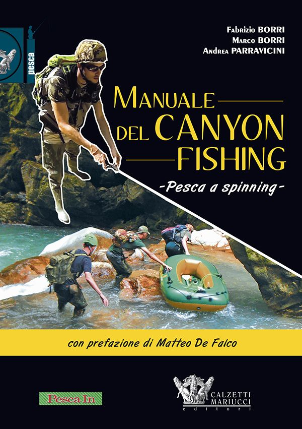 Manuale del canyon fishing - Pesca a spinning. Borri, Parravicini. Scopri di più su http://www.calzetti-mariucci.it/shop/prodotti/manuale-del-canyon-fishing-borri-parravicini