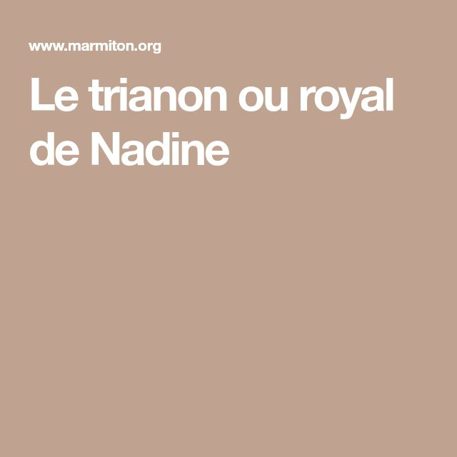 Le trianon ou royal de Nadine