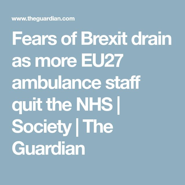 Fears of Brexit drain as more EU27 ambulance staff quit the NHS | Society | The Guardian