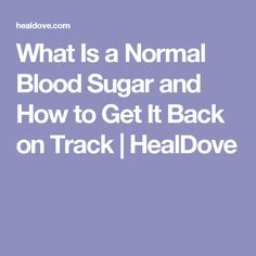 What Is a Normal Blood Sugar and How to Get It Back on Track | HealDove