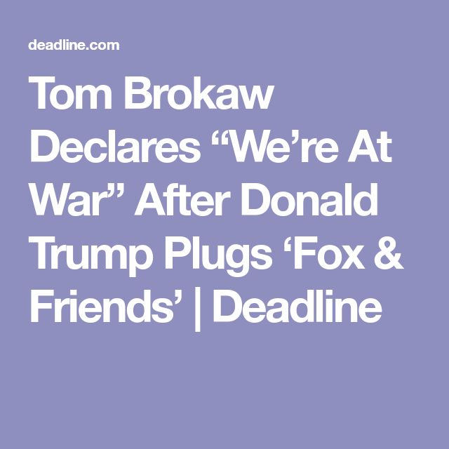 "Tom Brokaw Declares ""We're At War"" After Donald Trump Plugs 'Fox & Friends' 