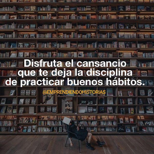 Los buenos hábitos constancia y disciplina.