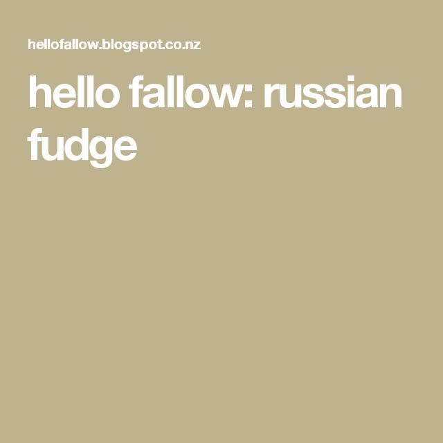 hello fallow: russian fudge