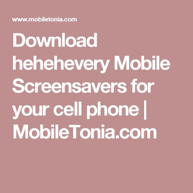 Download hehehevery Mobile Screensavers for your cell phone | MobileTonia.com