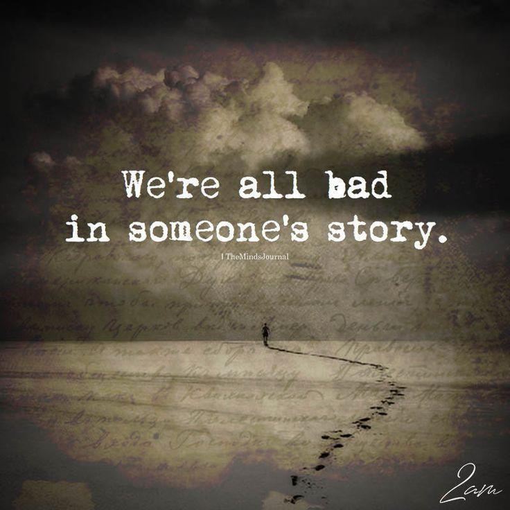 Wir sind alle in jemandes Geschichte schlecht