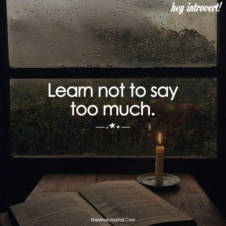 Learn not to say too much. - https://themindsjournal.com/learn-not-say-much/