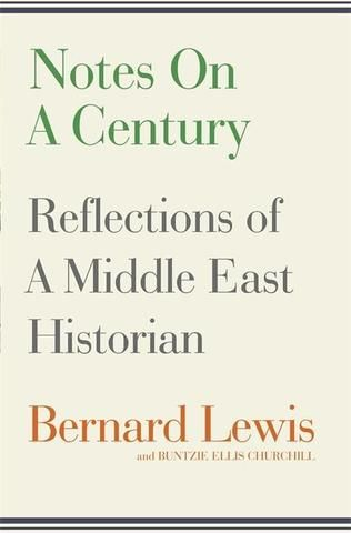 Notes on a Century Bernard Lewis Buntzie Ellis Churchill