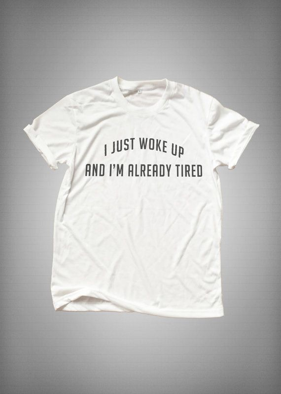 I just woke up and I'm already tired hipster grunge trendy womens clothing cool fashion gifts girls tshirt funny cute teens teenagers tumblr
