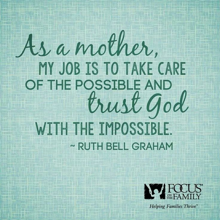 As a mother,my job is to take care of the possible and trust God with the impossible