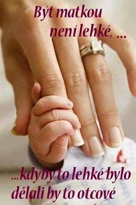 Být matkou není lehké... kdyby to lehké bylo dělali by to otcové.