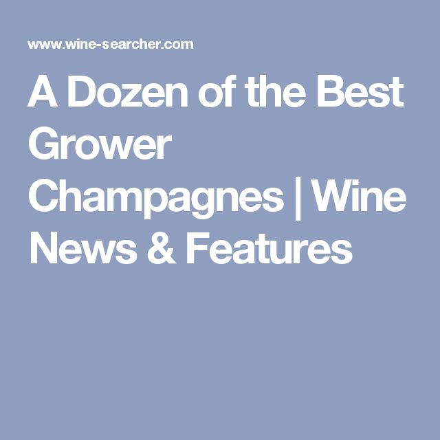 A Dozen of the Best Grower Champagnes | Wine News & Features